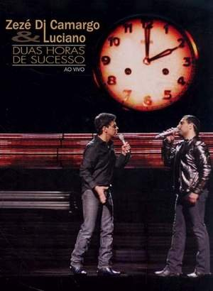 Zeze Di Camargo & Luciano: Duas Horas de Sucessos - Ao Vivo
