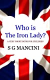 Who is the Iron Lady? A Very Short Book For Children (Who is?)