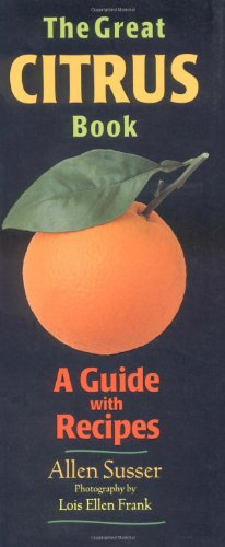 The Great Citrus Book: A Guide with Recipes (Great Series) by Allen Susser