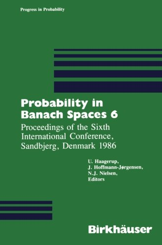 Probability in Banach Spaces 6: Proceedings of the Sixth International Conference, Sandbjerg, Denmark 1986 (Progress in