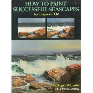 How to Paint Successful Seascapes: Techniques in Oil