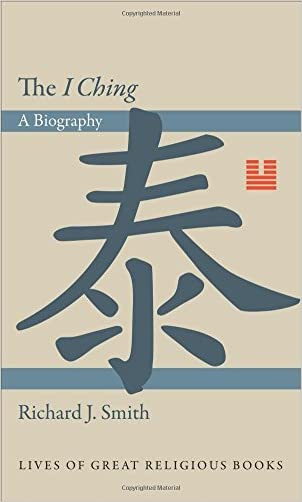 """The """"I Ching"""": A Biography (Lives of Great Religious Books)"""