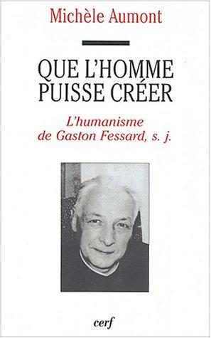 Que l'homme puisse créer : L'humanisme de Gaston Fessard, s.j.