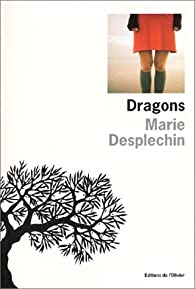 Dragons par Marie Desplechin