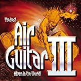 The Best Air Guitar Album In The World...Ever! Various Artists