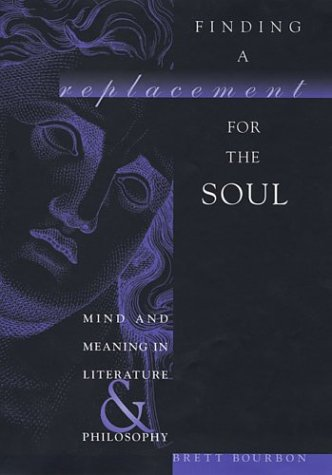 Finding a Replacement for the Soul : Mind and Meaning in Literature and Philosophy, BRETT BOURBON