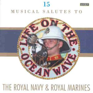 Life On The Ocean Wave - A Musical Salute To The Royal Navy Royal Marines by Bandleader