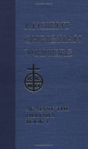 St. Irenaeus of Lyons : Against the Heresies, DOMINIC J. UNGER, WALTER J. BURGHARDT, THOMAS COMERFORD LAWLER, JOHN J. DILLON