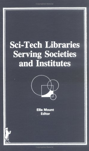 Sci-Tech Libraries Serving Societies and Institutions086690087X