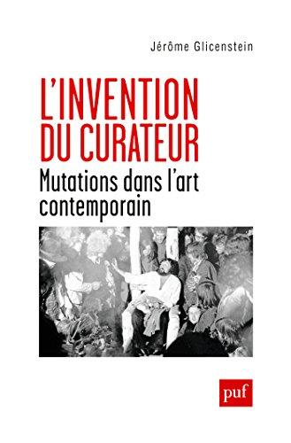 L'invention du curateur: Mutations dans l'art contemporain