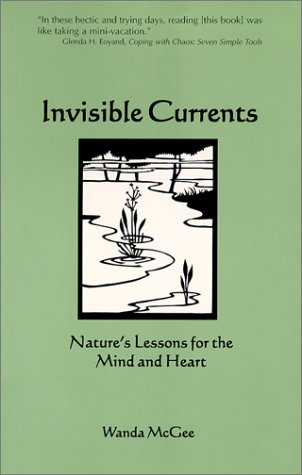 Invisible Currents: Nature's Lessons for the Mind and Heart, McGee, Wanda; Mueller, Cindy