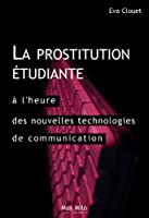 La prostitution �tudiante � l'heure des nouvelles technologies de communication : distinction, ambition et ruptures (Essais-Documents)