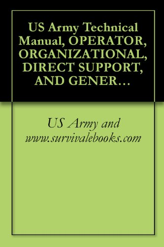 Us Army Technical Manual, Operator, Organizational, Direct Support, And General Support Maintenance Manual, (Including Depot Repair Parts And Special Tools ... Tm 32-5410-221-14&P, 1980