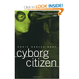 Cyborg Citizen: Politics in the Posthuman Age Chris Hables Gray