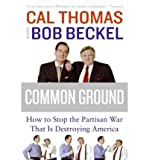 [ Common Ground: How to Stop the Partisan War That Is Destroying America ] By Thomas, Cal ( Author ) [ 2008 ) [ Paperback ]
