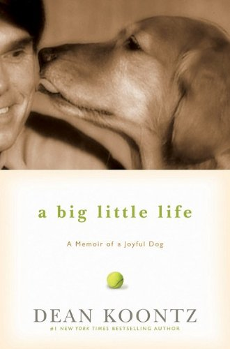 A Big Little Life  A Memoir of a Joyful Dog, Dean Koontz