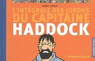 Le Haddock illustré : [L'intégrale des jurons du capitaine Haddock], Algoud, Albert