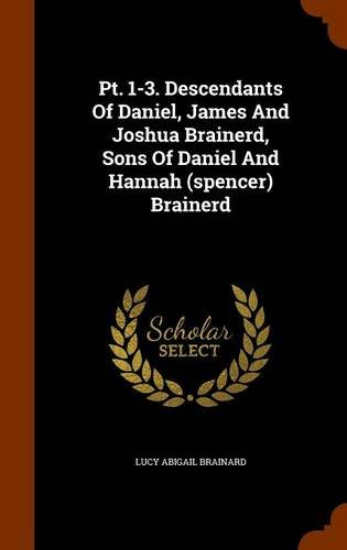 Pt. 1-3. Descendants Of Daniel, James And Joshua Brainerd, Sons Of Daniel And Hannah (spencer) Brainerd