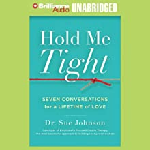 Hold Me Tight: Seven Conversations for a Lifetime of Love (       UNABRIDGED) by Sue Johnson Narrated by Sandra Burr