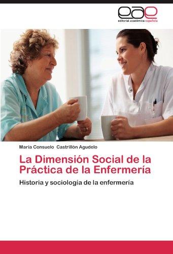 La Dimensi n Social de la Pr ctica de la Enfermer a: Historia y sociolog a de la enfermer a (Spanish Edition)
