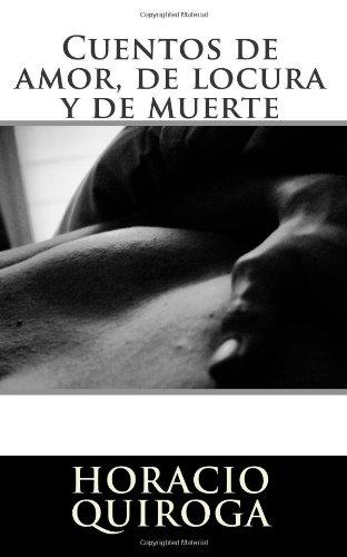 Cuentos de amor, de locura y de muerte (Spanish Edition)