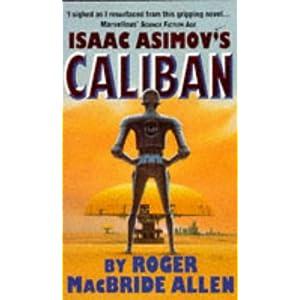 Isaac Asimov's Caliban - Roger MacBride Allen