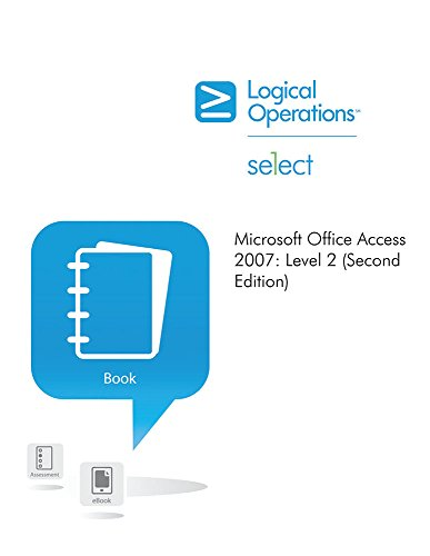 Microsoft® Office Access 2007 : 084888s3 by Element K Journals Creative Team (2007