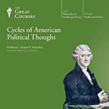 Cycles of American Political Thought Lecture by  The Great Courses Narrated by Professor Joseph F. Kobylka