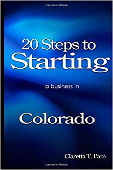20 Steps To Starting A Business In Colorado (New Entrepreneur Series) (Volume 6)