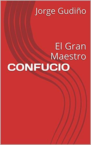 CONFUCIO: El Gran Maestro