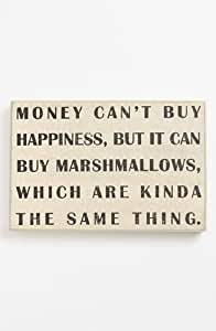 "Box Sign ""MONEY CAN'T BUY HAPPINESS, BUT IT CAN BUY MARSHMALLOWS, WHICH ARE KINDA THE SAME THING"""