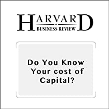 Do You Know Your Cost of Capital? (Harvard Business Review) Periodical by Michael T. Jacobs, Anil Shivdasani Narrated by Todd Mundt