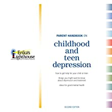 Parent Handbook on Childhood and Teen Depression, Second Edition Audiobook by  Erika's Lighthouse Narrated by Claire Bocking