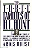 img - for The Three Families of H. L. Hunt: The True Story of the Three Wives, Fifteen Children, Countless Millions, and Troubled Legacy of the Richest Man in America book / textbook / text book