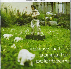 Snow Patrol - Songs For The Polar Bears - Zortam Music