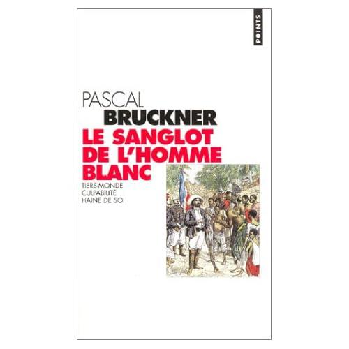 Le sanglot de l'homme blanc Pascal Bruckner