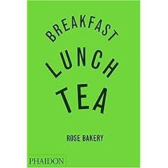 Breakfast, Lunch, Tea: Rose Bakery
