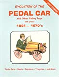 Evolution of the Pedal Car and Other Riding Toys With Prices, Vol. 1: 1884-1970s- Pedal Cars, Sleds, Scooters, Tricycles and More