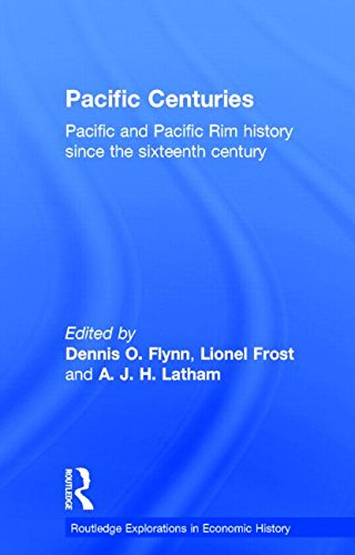 Pacific Centuries: Pacific and Pacific Rim Economic History Since the 16th Century (Routledge Explorations in Economic H