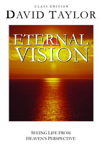Eternal Vision: Seeing Life From Heaven's Perspective