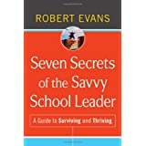 Seven Secrets of the Savvy School Leader: A Guide to Surviving and Thrivingby Robert Evans