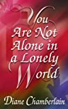 You Are Not Alone In A Lonely World