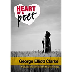 Heart of a Poet:  George Elliott Clarke (Institutional Use)