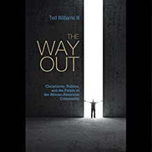 The Way Out: Christianity, Politics, and the Future of the African American Community (       ABRIDGED) by Ted Williams III Narrated by Ted Williams III