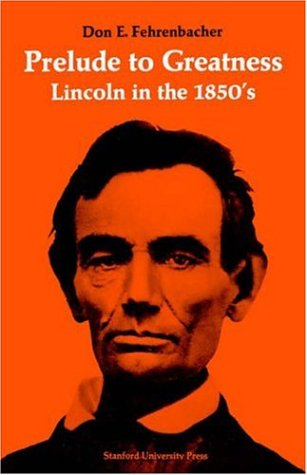Prelude to Greatness: Lincoln in the 1850's