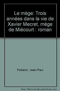 Le mège : trois années dans la vie de Xavier Meuret, mège de Miécourt : roman