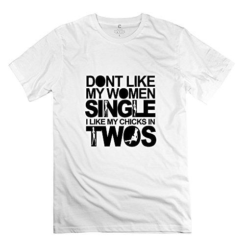 Mens Dont Like Women Single Like Chicks Twos T-Shirt - Funny Custom White T Shirt