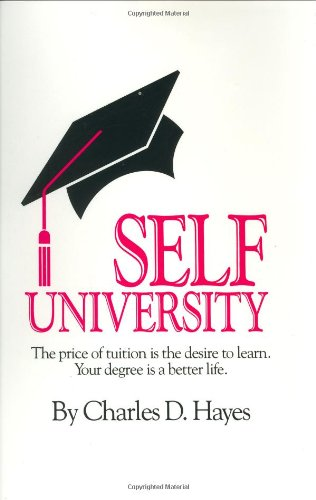 Self-University: The Price of Tuition Is the Desire to Learn: Your Degree Is a Better Life