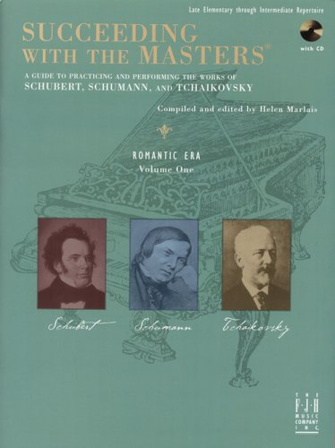 Succeeding with the Masters: A Guide to Practicing and Performing the Works of Schubert, Schumann, and Tchaikovsky, Roma