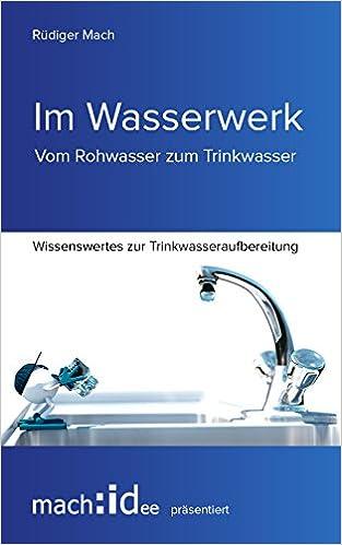 http://www.amazon.de/Im-Wasserwerk-Vom-Rohwasser-Trinkwasser-ebook/dp/B01ELTHS00/ref=sr_1_14?ie=UTF8&qid=1461736846&sr=8-14&keywords=im+Wasserwerk